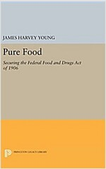 Pure Food: Securing the Federal Food and Drugs Act of 1906 (Hardcover)