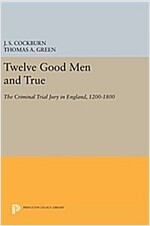 Twelve Good Men and True: The Criminal Trial Jury in England, 1200-1800 (Hardcover)