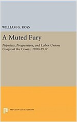 A Muted Fury: Populists, Progressives, and Labor Unions Confront the Courts, 1890-1937 (Hardcover)