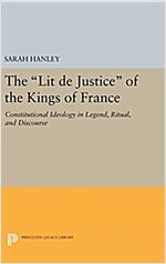 The Lit de Justice of the Kings of France: Constitutional Ideology in Legend, Ritual, and Discourse (Hardcover)