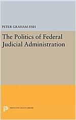 The Politics of Federal Judicial Administration (Hardcover)