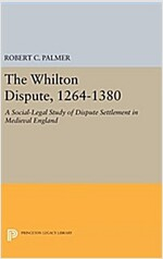 The Whilton Dispute, 1264-1380: A Social-Legal Study of Dispute Settlement in Medieval England (Hardcover)