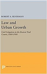 Law and Urban Growth: Civil Litigation in the Boston Trial Courts, 1880-1900 (Hardcover)