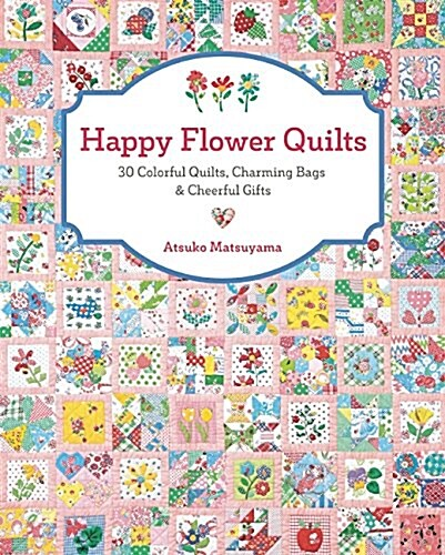 Happy Flower Quilts: 30 Colorful Quilts, Charming Bags and Cheerful Gifts (Paperback)