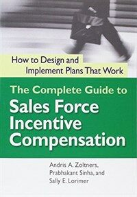 The Complete Guide to Sales Force Incentive Compensation: How to Design and Implement Plans That Work (Paperback)