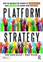 Platform Strategy : How to Unlock the Power of Communities and Networks to Grow Your Business (Hardcover)