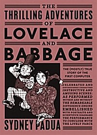 The Thrilling Adventures of Lovelace and Babbage : The (Mostly) True Story of the First Computer (Paperback)