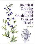 Botanical Drawing Using Graphite and Coloured Pencils (Paperback)