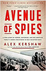 Avenue of Spies: A True Story of Terror, Espionage, and One American Family\'s Heroic Resistance in Nazi-Occupied Paris