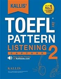 Kallis' TOEFL Ibt Pattern Listening 2: Capture (College Test Prep 2016 + Study Guide Book + Practice Test + Skill Building - TOEFL Ibt 2016): TOEFL Ib (Paperback)