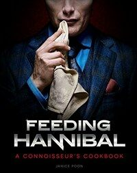 Feeding Hannibal : A Connoisseur's Cookbook (Hardcover)