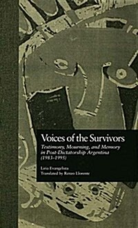 Voices of the Survivors : Testimony, Mourning, and Memory in Post-Dictatorship Argentina (1983-1995) (Paperback)