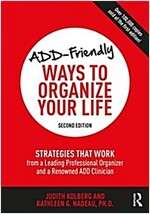 ADD-Friendly Ways to Organize Your Life : Strategies that Work from an Acclaimed Professional Organizer and a Renowned ADD Clinician (Paperback, 2 New edition)