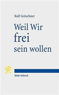Weil Wir frei sein wollen : Geschichten vom Geist republikansischer Freiheit 1. Auflage