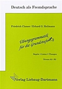 Ubungsgrammatik fur die Grundstufe: Arbeitsheft. Regeln,  Listen, Ubungen. Niveau A2 - B2. Deutsch als Fremdsprache (Hardcover)