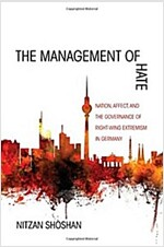 The Management of Hate: Nation, Affect, and the Governance of Right-Wing Extremism in Germany (Paperback)