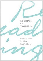 Reading Cy Twombly: Poetry in Paint (Hardcover)