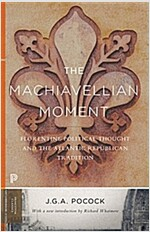 The Machiavellian Moment: Florentine Political Thought and the Atlantic Republican Tradition (Paperback)