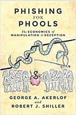 Phishing for Phools: The Economics of Manipulation and Deception (Paperback)