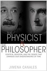The Physicist & the Philosopher: Einstein, Bergson, and the Debate That Changed Our Understanding of Time (Paperback)