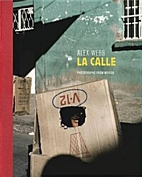 Alex Webb: La Calle: Photographs from Mexico (Hardcover)