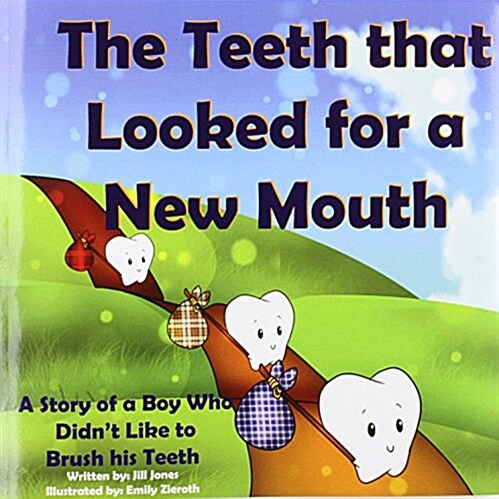 The Teeth That Looked for a New Mouth: A Story of a Boy Who Didnt Like to Brush His Teeth (Paperback)