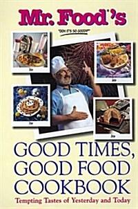 Mr. Foods Good Times, Good Food Cookbook (Hardcover)