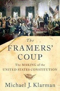 The framers' coup : the making of the United States Constitution