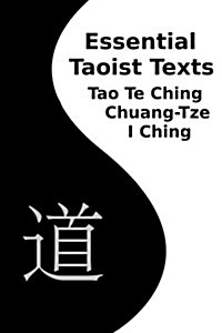 Essential Taoist Texts: Tao Te Ching, Chuang-Tze, I Ching (Paperback)