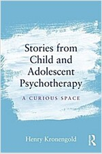 Stories from Child & Adolescent Psychotherapy : A Curious Space (Paperback)