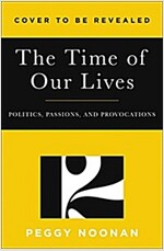 The Time of Our Lives: Politics, Passions, and Provocations