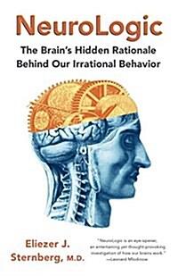 Neurologic: The Brains Hidden Rationale Behind Our Irrational Behavior (Paperback)