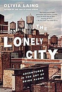 The Lonely City: Adventures in the Art of Being Alone (Paperback)