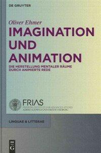 Imagination und animation : die Herstellung mentaler Räume durch animierte Rede
