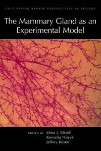 The mammary gland as an experimental model : a subject collection from Cold Spring Harbor perspectives in biology