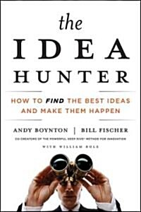 The Idea Hunter : How to Find the Best Ideas and Make Them Happen (Hardcover)
