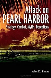 Attack on Pearl Harbor: Strategy, Combat, Myths, Deceptions (Hardcover)