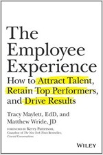 The Employee Experience: How to Attract Talent, Retain Top Performers, and Drive Results (Hardcover)
