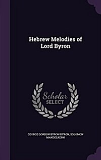 Hebrew Melodies of Lord Byron (Hardcover)