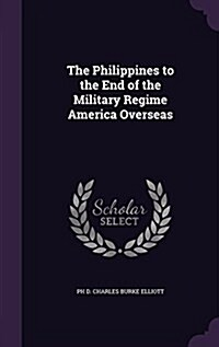 The Philippines to the End of the Military Regime America Overseas (Hardcover)