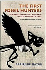 The First Fossil Hunters: Dinosaurs, Mammoths, and Myth in Greek and Roman Times (Paperback)