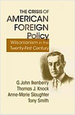 The Crisis of American Foreign Policy: Wilsonianism in the Twenty-First Century (Paperback)