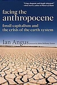 Facing the Anthropocene: Fossil Capitalism and the Crisis of the Earth System (Paperback)
