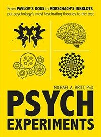 Psych experiments : from Pavlov's dogs to Rorschach's inkblots, put psychology's most fascinating studies to the test