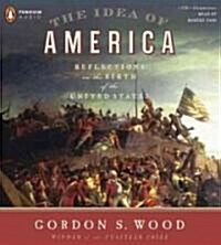 The Idea of America: Reflections on the Birth of the United States (Audio CD)
