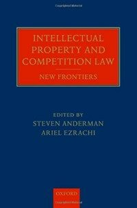 Intellectual property and competition law : new frontiers