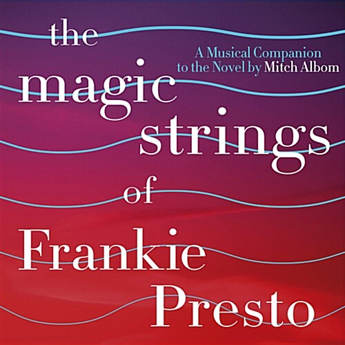 The Magic Strings Of Frankie Presto: A Musical Companion to the Novel by Mitch Albom