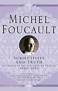 Subjectivity and Truth: Lectures at the Coll?e de France, 1980-1981 (Hardcover, 2017)