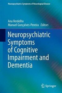 Neuropsychiatric symptoms of cognitive impairment and dementia [electronic resource]