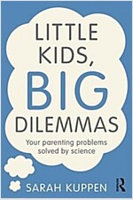 Little Kids, Big Dilemmas : Your parenting problems solved by science (Paperback)